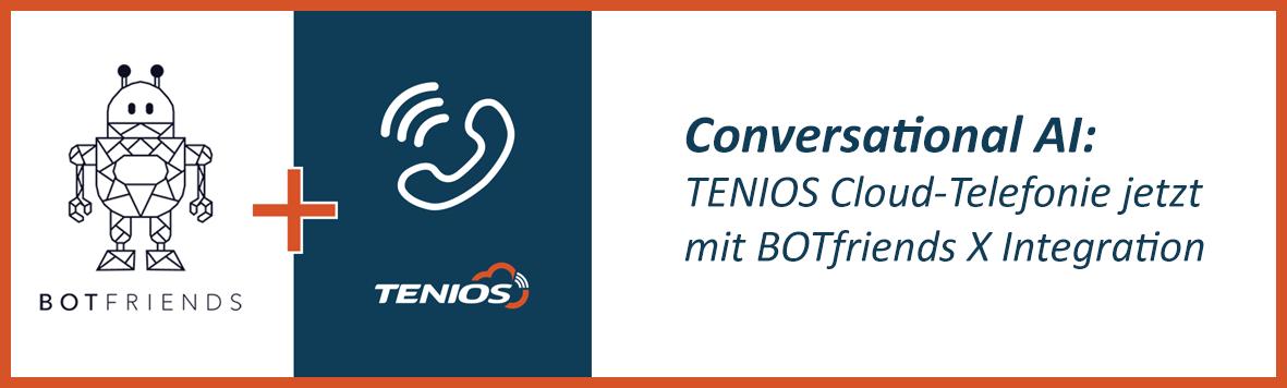TENIOS mit BOTfriends X Integration